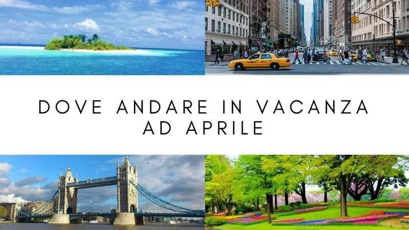 Qualche suggerimento per le vacanze di aprile for Dove andare in vacanza 2017